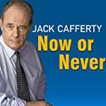 Now or Never: Getting Down to the Business of Saving Our American Dream | Jack Cafferty
