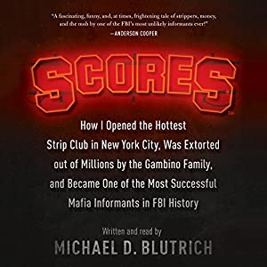 How I Opened the Hottest Strip Club in New York City, Was Extorted out of Millions by the Gambino Family, and Became One of the Most Successful Mafia Informants in FBI History - Michael D. Blutrich