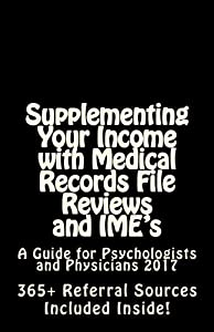 Supplementing Your Income with Medical Records File Reviews and IME's: A Guide for Psychologists and Physicians 2017