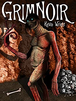 GrimNoir: An Anthology of Horror, Steampunk, and Dark Fantasy by [Wright, Kevin]