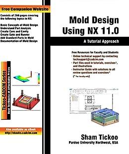 Mold Design Using NX 11 0: A Tutorial Approach, Prof  Sham