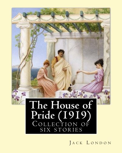 The House of Pride (1919),  by: Jack London: Originally published in 1912, this collection contains six stories:  - The House of Pride - Koolau the ... Aloha Oe - Chun Ah Chun - The Sheriff of Kona