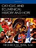 Catholic and Ecumenical, Frederick M. Bliss, 0742552578