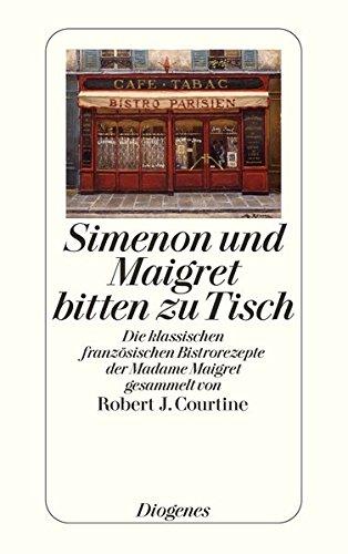 Simenon und Maigret bitten zu Tisch: Die klassischen französischen Bistrorezepte der Madame Maigret (detebe)