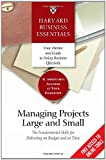 Managing Projects Large and Small: The Fundamental Skills to Deliver on budget and on Time, Harvard Business School Press, 1591393213