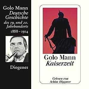 Kaiserzeit. Deutsche Geschichte des 19. und 20. Jahrhunderts (Teil 4) Hörbuch