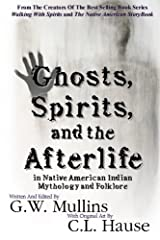 Ghosts, Spirits, and the Afterlife in Native American Indian Mythology And Folklore Paperback