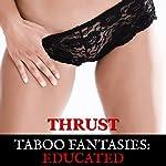 Taboo Fantasies: Educated | Thrust