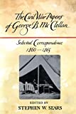 The Civil War Papers of George C. McClellan: Selected Correspondence, 1860-1865