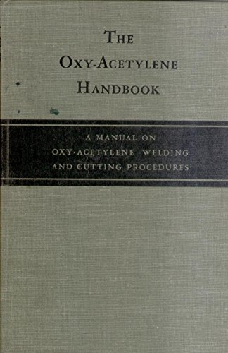 The Oxy-Acetylene Handbook: a Manual on Oxy-Acetylene Welding and Cutting Procedures