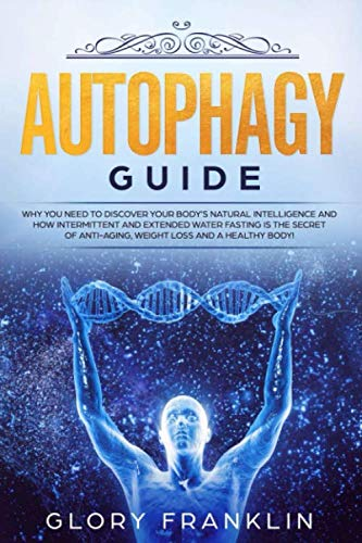 51S PTlFbiL - Autophagy Guide: Why You Need To Discover Your Body's Natural Intelligence and How Intermittent and Extended Water Fasting Is The Secret of Anti-aging, Weight Loss and a Healthy Body!