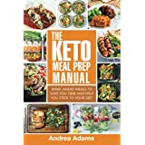 Die Keto Meal Prep Manual: Quick & Easy Meal Prep Recipes That Are Ketogenic, Low Carb, High Fat for Rapid Weight Loss. Make Ahead Lunch, Breakfast & Dinner Planning & Prepping Cookbook for Beginners