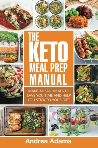 The Keto Meal Prep Manual: Quick & Easy Meal Prep Recipes That Are Ketogenic, Low Carb, High Fat for Rapid Weight Loss. Make Ahead Lunch, Breakfast & Dinner Planning & Prepping Cookbook for Beginners (Prep Manual)