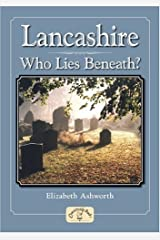 Lancashire - Who Lies Beneath? (Local History) by Elizabeth Ashworth (Illustrated, 8 Oct 2009) Paperback Paperback