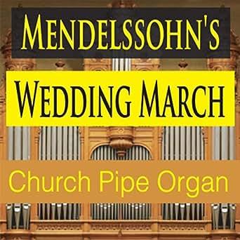 Amazon Mendelssohns Wedding March Church Pipe Organ Version George Winter MP3 Downloads