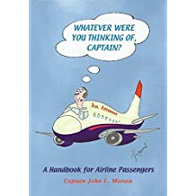 Whatever Were You Thinking of, Captain?: A Handbook for Airline Passengers