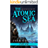 The Atomic Sea: Volume One of an Epic Fantasy / Science Fiction Adventure Series