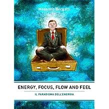 ENERGY FOCUS FLOW & FEEL - Il paradigma dell'energia (Italian Edition)