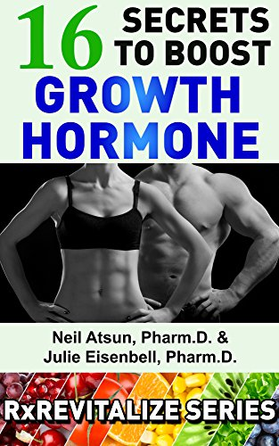16 Secrets To Boost Growth Hormone: Proven Strategies To Increase Growth  Hormone Without Injections (RxRevitalize Series Book 2)