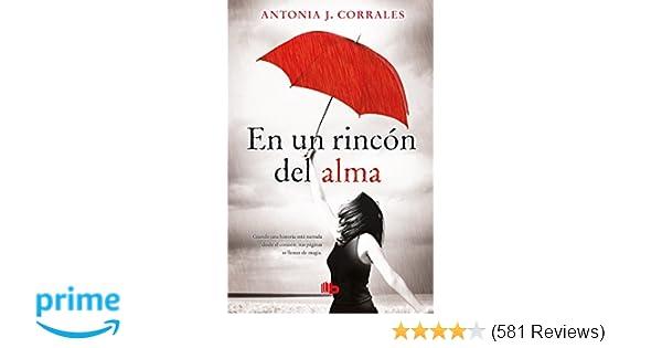 En un rincón del alma / Deep in my Soul (Spanish Edition): Antonia J. Corrales: 9788490704738: Amazon.com: Books