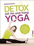 Detox mit Yin und Yang Yoga: Der sanfte Weg, deinen Körper ganzheitlich zu entgiften und neue Kraft zu tanken