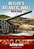 Hitler's Atlantic Wall: Pas de Calais (Battleground Europe)