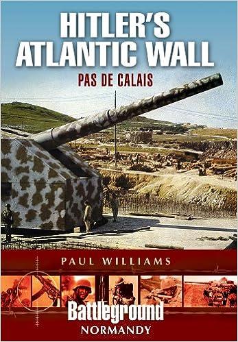 Book Hitler's Atlantic Wall: Pas de Calais (Battleground: Normandy)