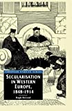 img - for Secularisation in Western Europe, 1848-1914 (European Studies) book / textbook / text book