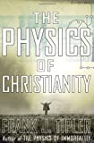 The Physics of Christianity, Frank J. Tipler, 0385514247