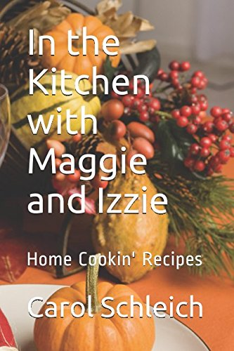 Download In the Kitchen with Maggie and Izzie: Home Cookin' Recipes pdf epub