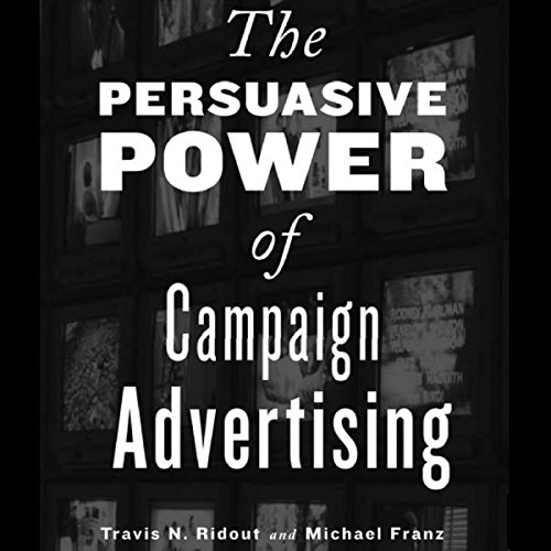 The Persuasive Power of Campaign Advertising by University Press Audiobooks