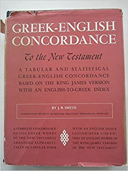 Greek-English Concordance to the New Testament, a tabular and statistical Greek-English Concordance based on the King James version with an English-to-Greek index (English and Greek Edition)