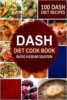 dash diet cookbook blood pressure solution 100 dash diet