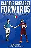 Calcio's Greatest Forwards: Serie A's Finest Attackers