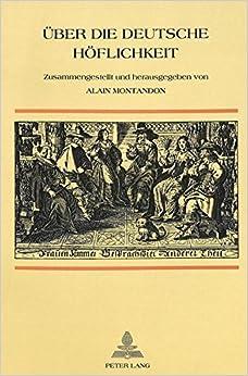 Book Ueber Die Deutsche Hoeflichkeit: Entwicklung Der Kommunikationsvorstellungen in Den Schriften Ueber Umgangsformen in Den Deutschsprachigen Laendern