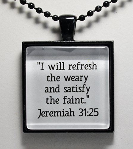 25 Creative Jewelry - Jeremiah 31:25 Refresh the Weary Satisfy the Faint Scripture Pendant Necklace Jewelry Hope Faith Christian Jewelry C L Murphy Creative