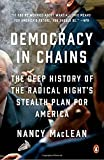 Democracy in Chains: The Deep History of the Radical Right's Stealth Plan for America