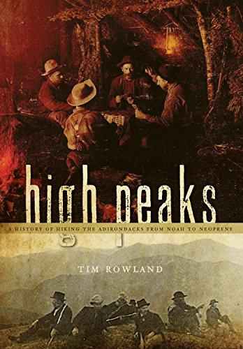 High Peaks: A History of Hiking the Adirondacks from Noah to Neoprene (Neoprene Guide)