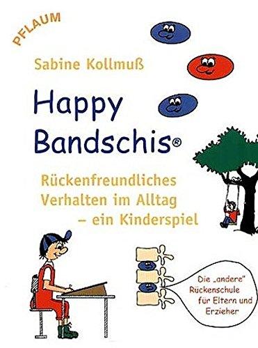 Happy Bandschis – rückenfreundliches Verhalten im Alltag – ein Kinderspiel: Die andere Rückenschule für Kinder, ein Buch für Eltern und Erzieher