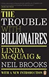 img - for The Trouble with Billionaires: Why Too Much Money At The Top Is Bad For Everyone book / textbook / text book