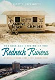 The Rise and Decline of the Redneck Riviera, Harvey H. Jackson, 0820334006