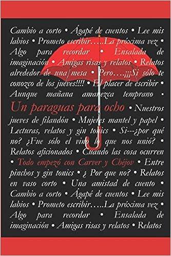 Amazon.com: Un paraguas para ocho: Todo empezo con Carver y Chejov (Spanish Edition) (9781520252889): Varias Autoras, Beatriz Garcia, Cristina Liñero, ...
