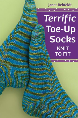 Terrific Toe-Up Socks: Knit to Fit -
