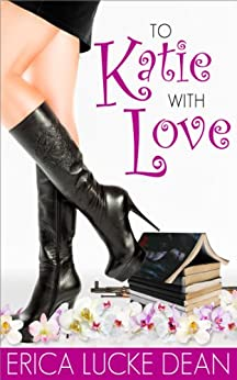To Katie With Love (The Katie Chronicles Book 1) by [Dean, Erica Lucke]