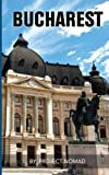 Bucharest: A Travel Guide for Your Perfect Bucharest Adventure!: Written by Local Romanian Travel Expert (Bucharest, Bucharest travel guide, Romania ebook, Romania & Moldova)