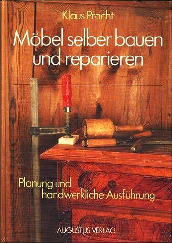 Möbel Selber Bauen Und Reparieren. Schränke   Regale   Tische   Stühle.  Planung Und Handwerkliche Ausführung: Amazon.de: Klaus Pracht: Bücher