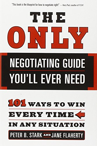 The Only Negotiating Guide You'll Ever Need: 101 Ways to Win Every Time in Any Situation