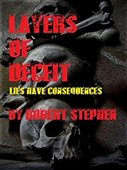 Layers of Deceit: Lies Have Consequences by [Stephen, Robert]