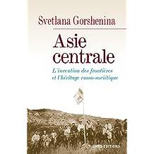 Asie centrale. L'invention des frontières et l'héritage russo-soviétique: L'invention des frontières et l'héritage russo-soviétique