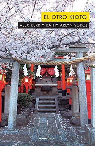 El otro Kioto: 122 (ALPHA DECAY) por Alex Kerr,Kathy Arlyn Sokol,Molines Galarza, Núria
